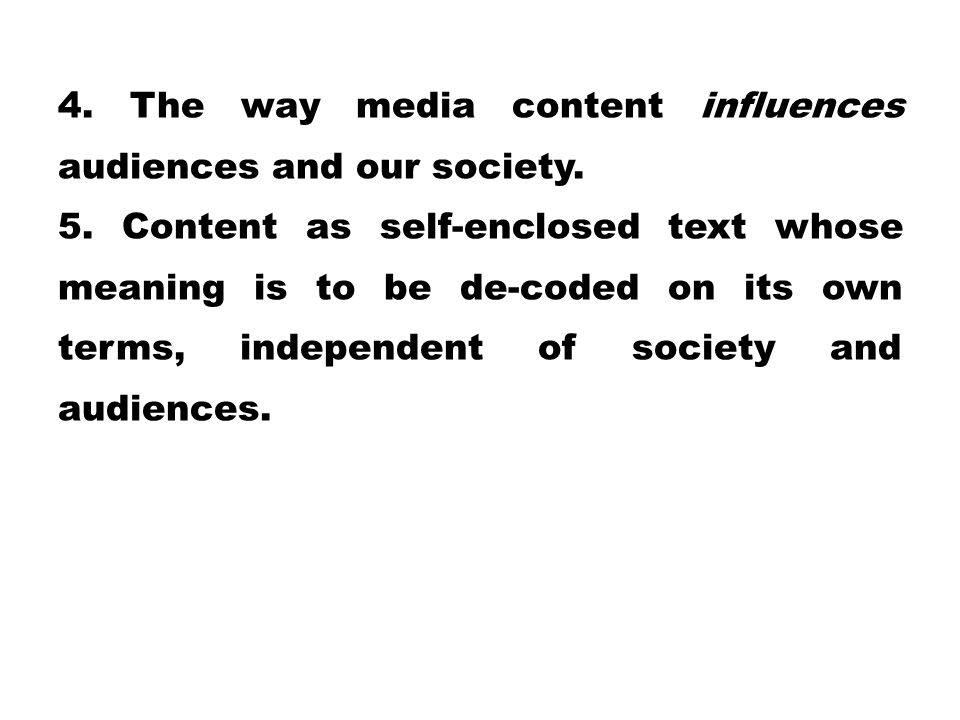 4. The way media content influences audiences and our society.