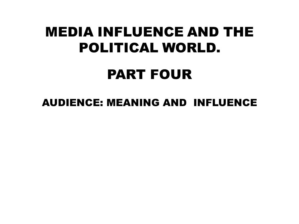 Media Influence and the Political World.