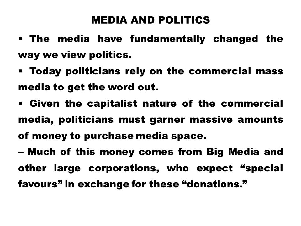 Media and Politics The media have fundamentally changed the way we view politics.