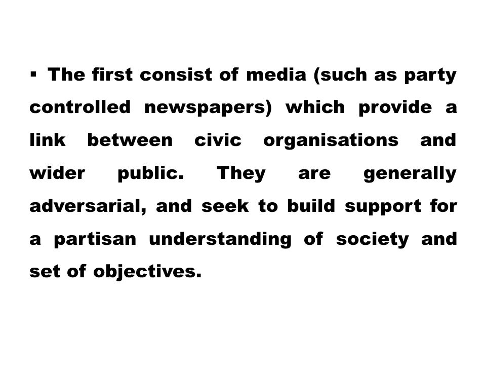 The first consist of media (such as party controlled newspapers) which provide a link between civic organisations and wider public.