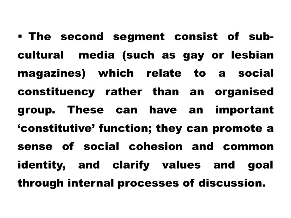 The second segment consist of sub-cultural media (such as gay or lesbian magazines) which relate to a social constituency rather than an organised group.