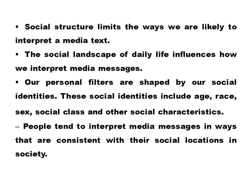 Social structure limits the ways we are likely to interpret a media text.
