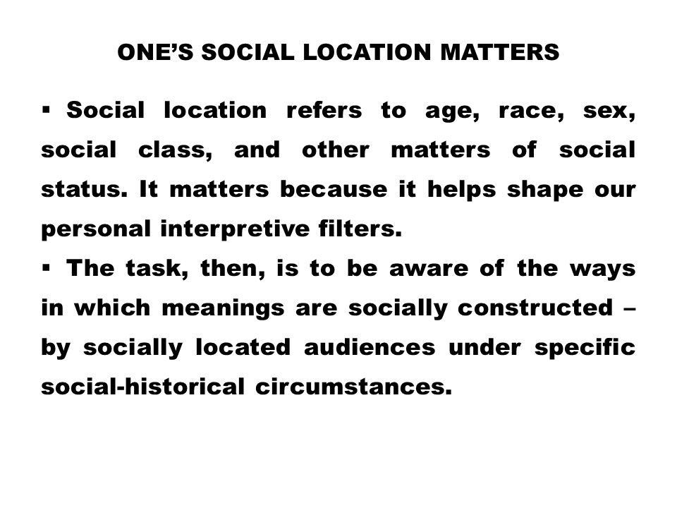One's Social Location Matters