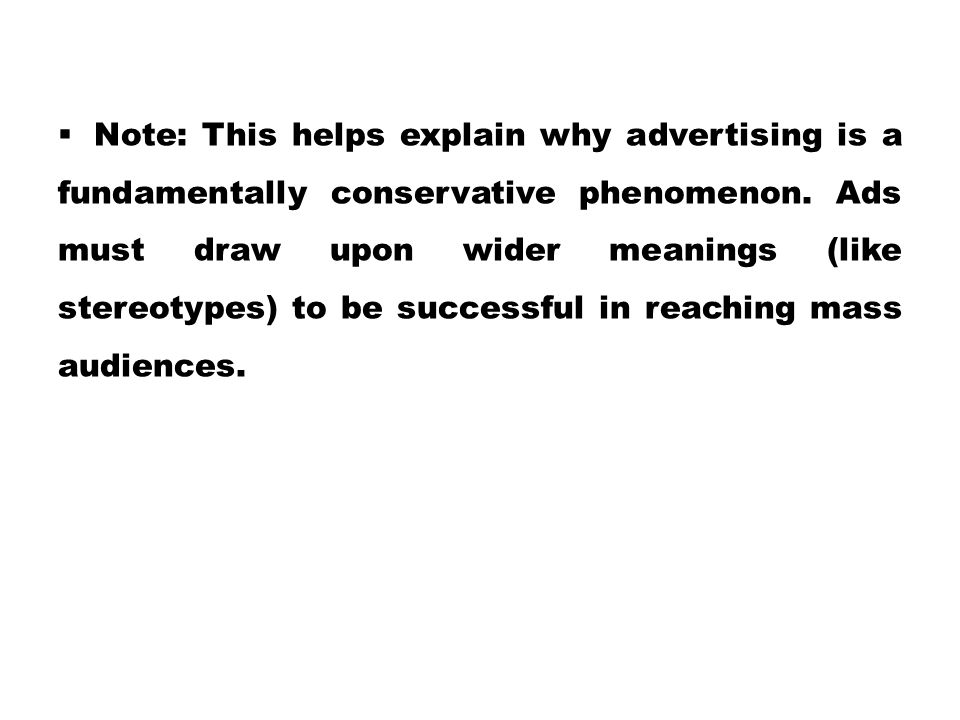 Note: This helps explain why advertising is a fundamentally conservative phenomenon.