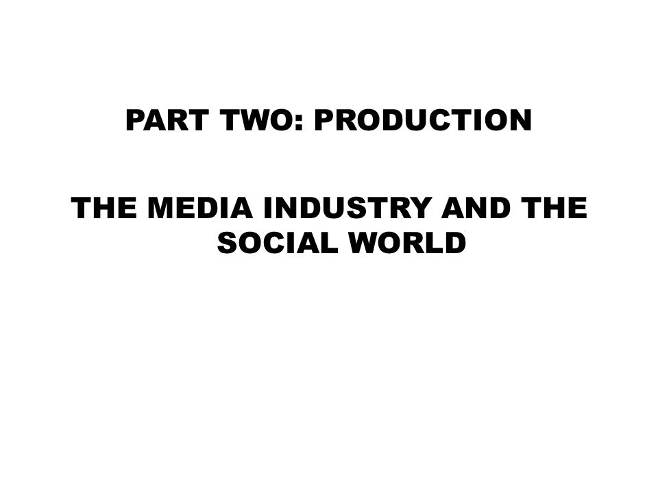 THE MEDIA INDUSTRY AND THE SOCIAL WORLD
