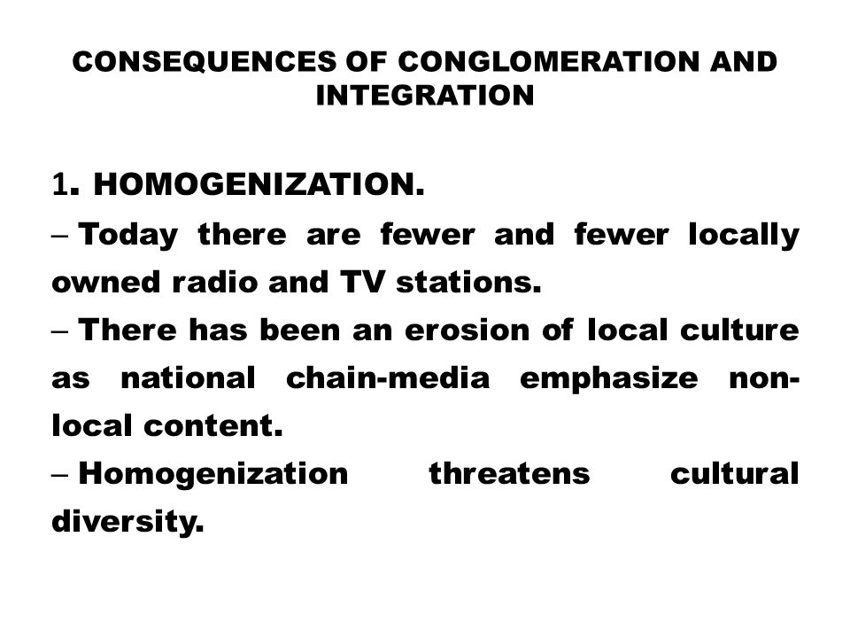 Consequences of Conglomeration and Integration