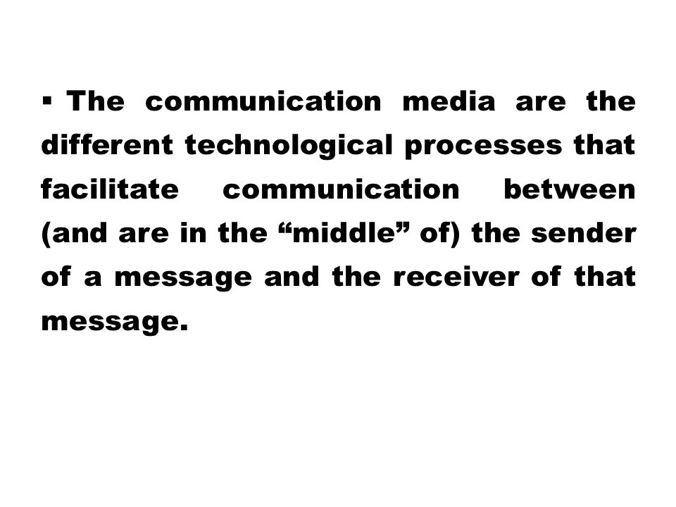 The communication media are the different technological processes that facilitate communication between (and are in the middle of) the sender of a message and the receiver of that message.