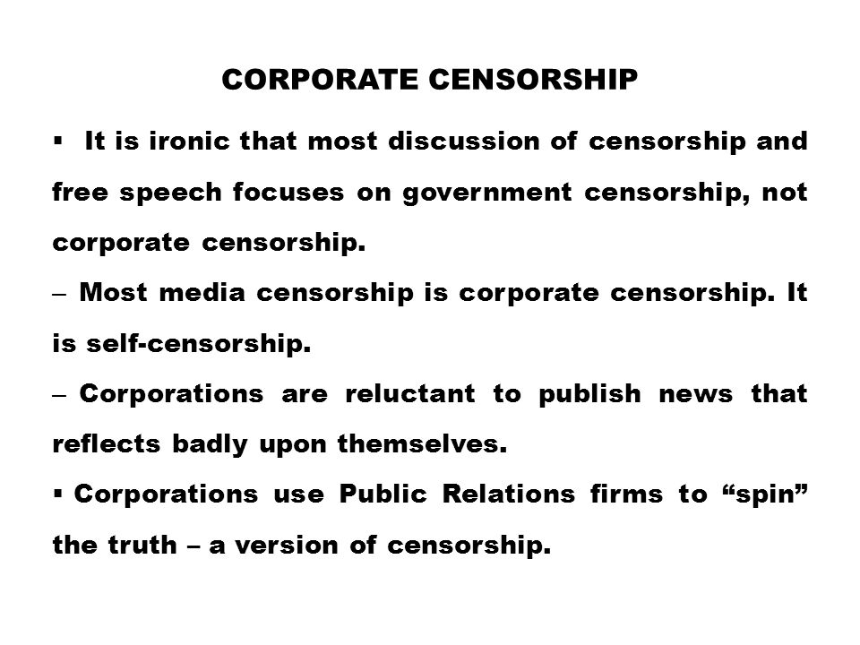 corporate censorship It is ironic that most discussion of censorship and free speech focuses on government censorship, not corporate censorship.