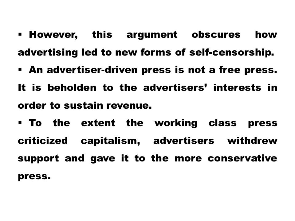 However, this argument obscures how advertising led to new forms of self-censorship.