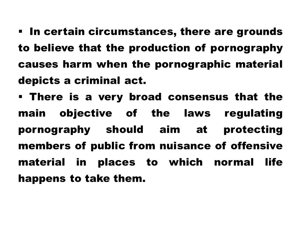 In certain circumstances, there are grounds to believe that the production of pornography causes harm when the pornographic material depicts a criminal act.