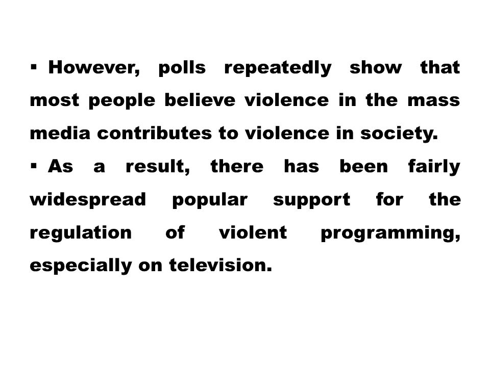 However, polls repeatedly show that most people believe violence in the mass media contributes to violence in society.