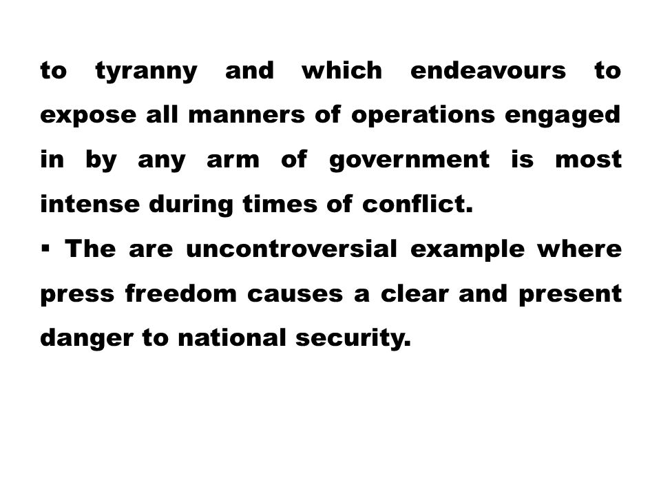 to tyranny and which endeavours to expose all manners of operations engaged in by any arm of government is most intense during times of conflict.