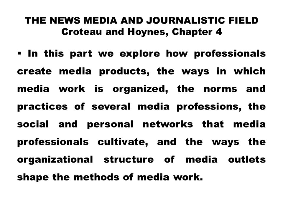 the News media and Journalistic field Croteau and Hoynes, Chapter 4