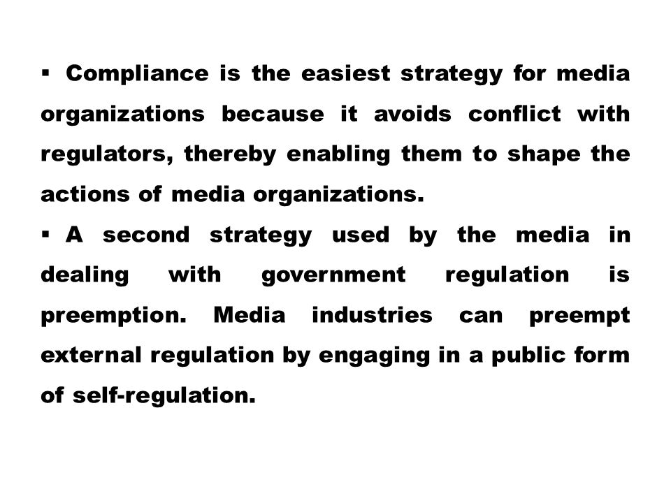 Compliance is the easiest strategy for media organizations because it avoids conflict with regulators, thereby enabling them to shape the actions of media organizations.