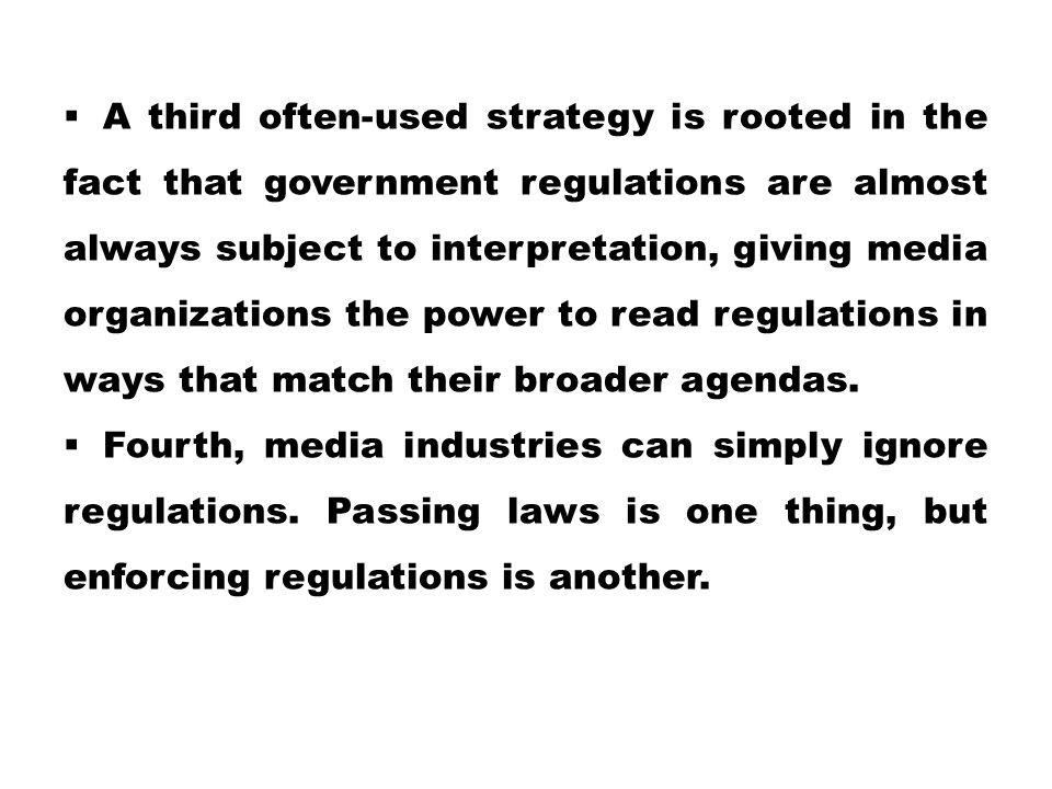 A third often-used strategy is rooted in the fact that government regulations are almost always subject to interpretation, giving media organizations the power to read regulations in ways that match their broader agendas.