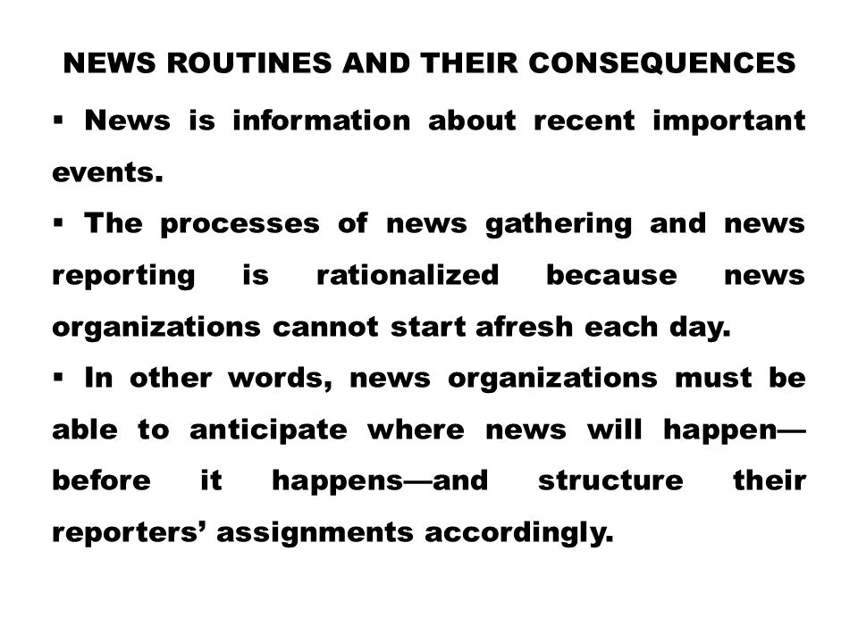 News Routines and Their Consequences