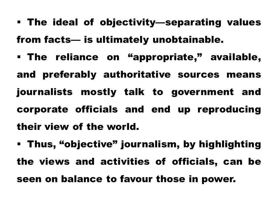 The ideal of objectivity—separating values from facts— is ultimately unobtainable.