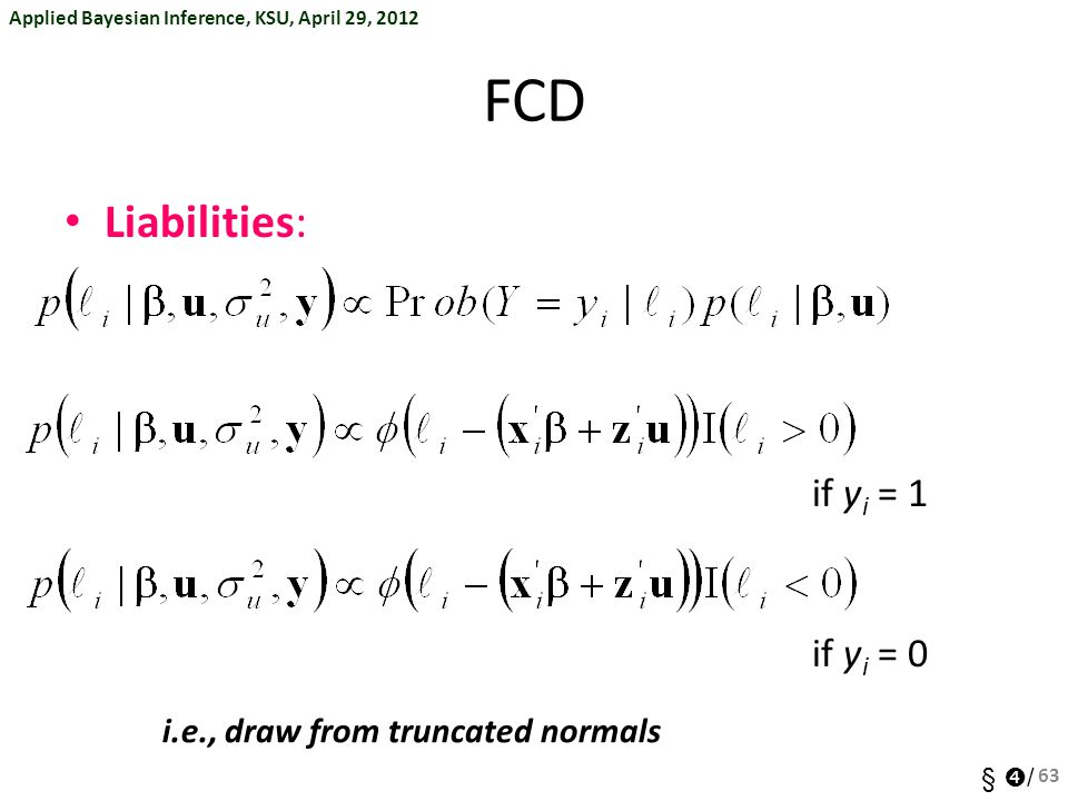 FCD Liabilities: if yi = 1 if yi = 0 i.e., draw from truncated normals