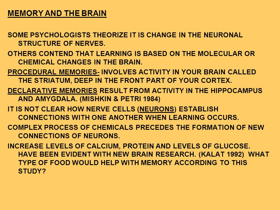 MEMORY AND THE BRAIN SOME PSYCHOLOGISTS THEORIZE IT IS CHANGE IN THE NEURONAL STRUCTURE OF NERVES.