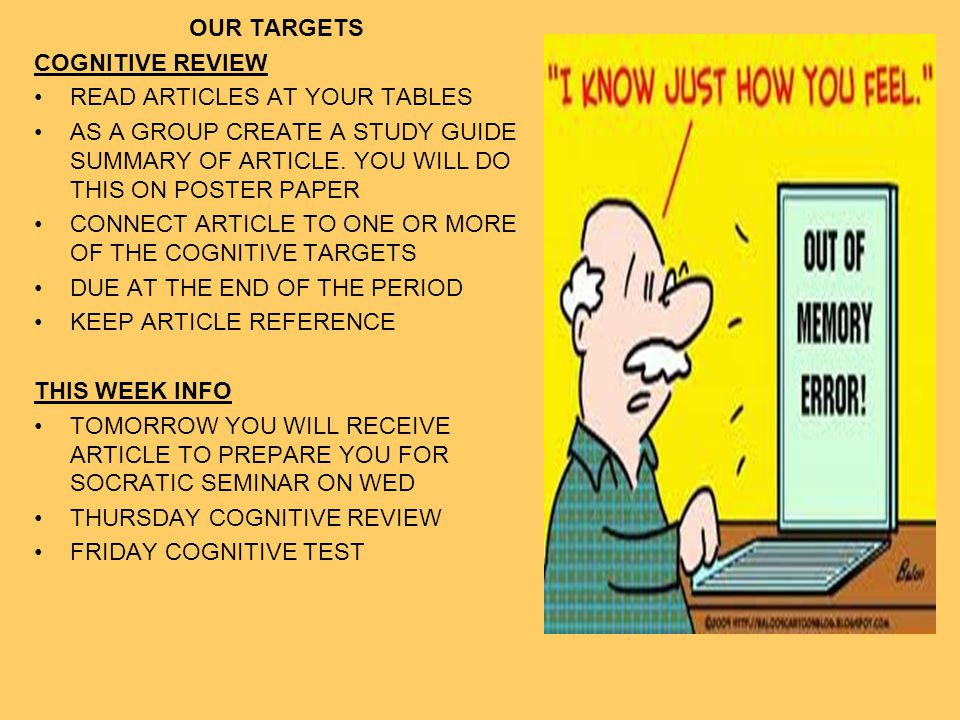 OUR TARGETS COGNITIVE REVIEW. READ ARTICLES AT YOUR TABLES. AS A GROUP CREATE A STUDY GUIDE SUMMARY OF ARTICLE. YOU WILL DO THIS ON POSTER PAPER.