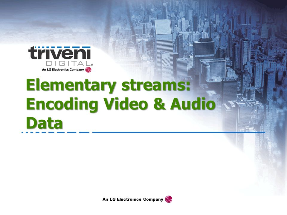 Elementary streams: Encoding Video & Audio Data