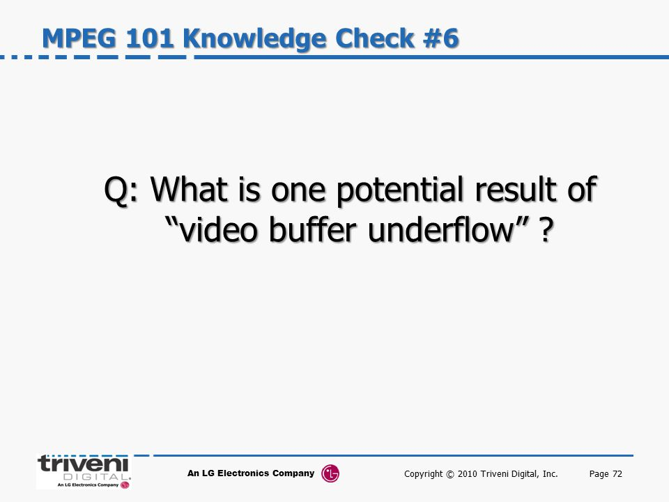 Q: What is one potential result of video buffer underflow