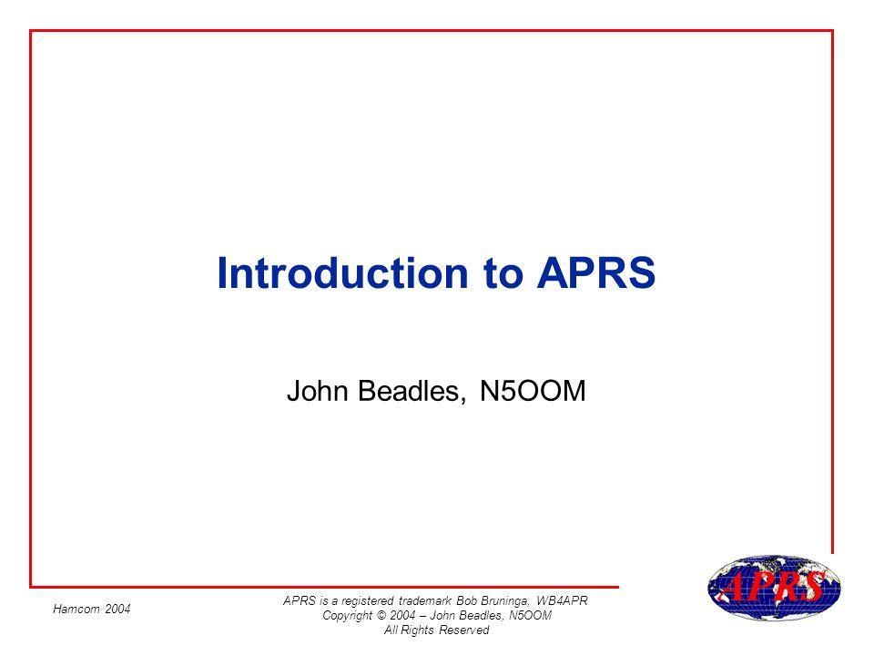 Introduction to APRS John Beadles, N5OOM Hamcom 2004