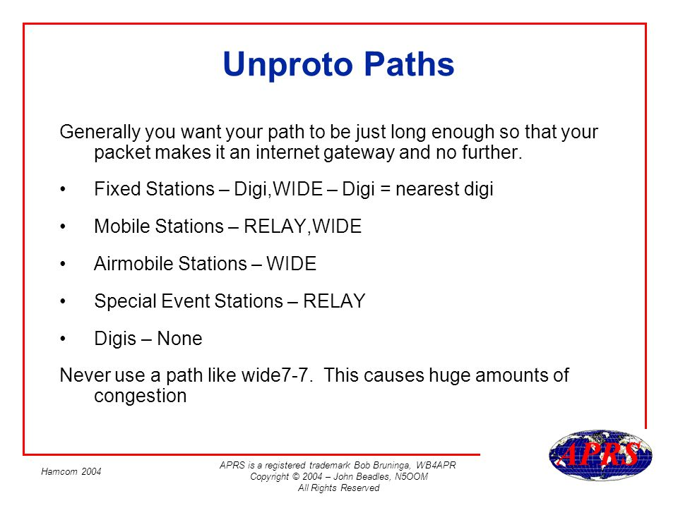 Unproto Paths Generally you want your path to be just long enough so that your packet makes it an internet gateway and no further.