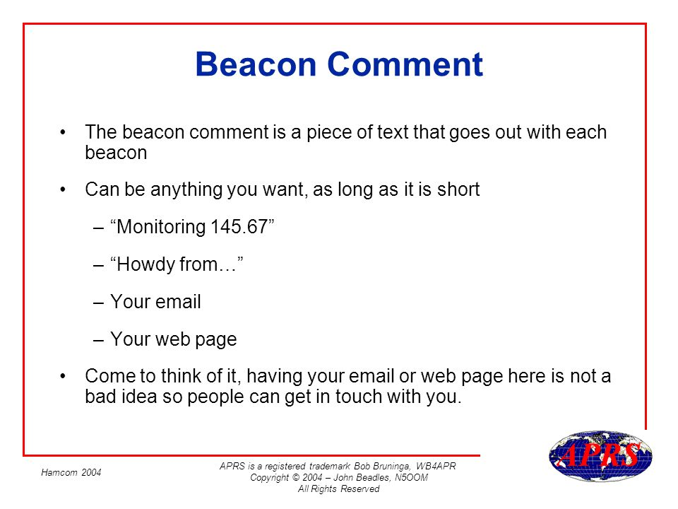 Beacon Comment The beacon comment is a piece of text that goes out with each beacon. Can be anything you want, as long as it is short.