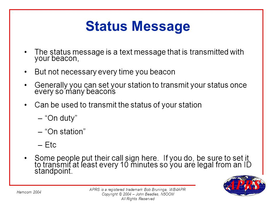 Status Message The status message is a text message that is transmitted with your beacon, But not necessary every time you beacon.