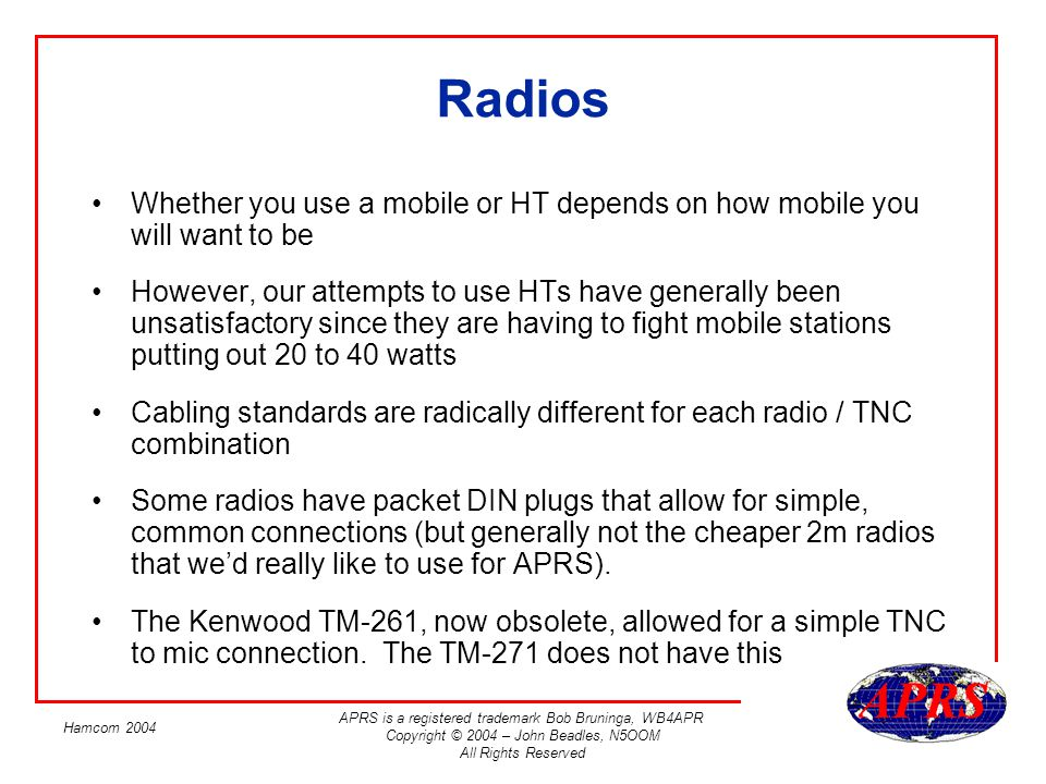 Radios Whether you use a mobile or HT depends on how mobile you will want to be.