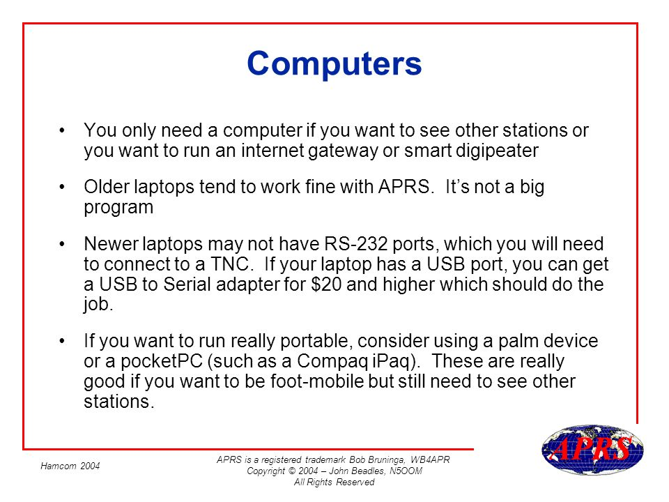 Computers You only need a computer if you want to see other stations or you want to run an internet gateway or smart digipeater.