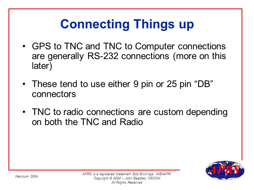 Connecting Things up GPS to TNC and TNC to Computer connections are generally RS-232 connections (more on this later)