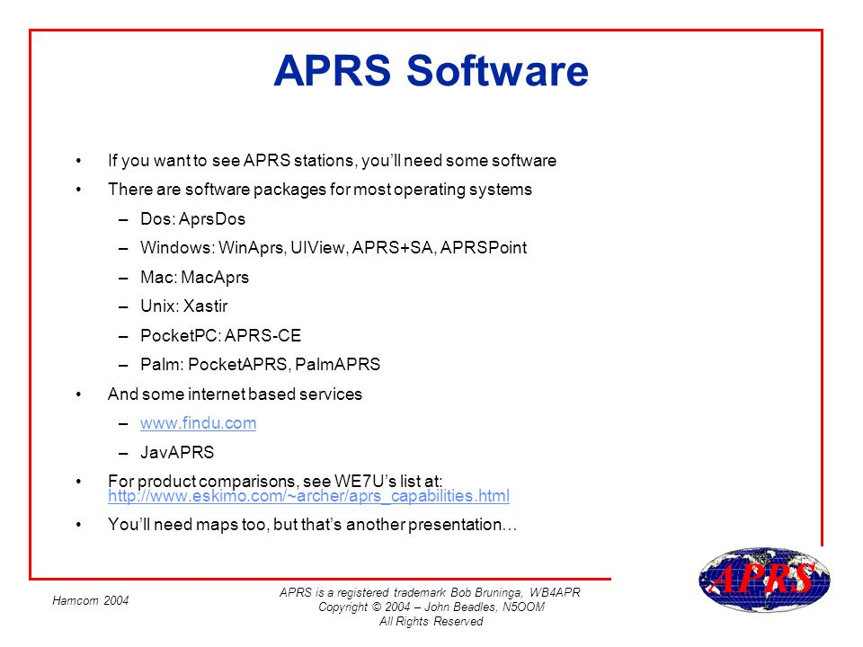 APRS Software If you want to see APRS stations, you'll need some software. There are software packages for most operating systems.