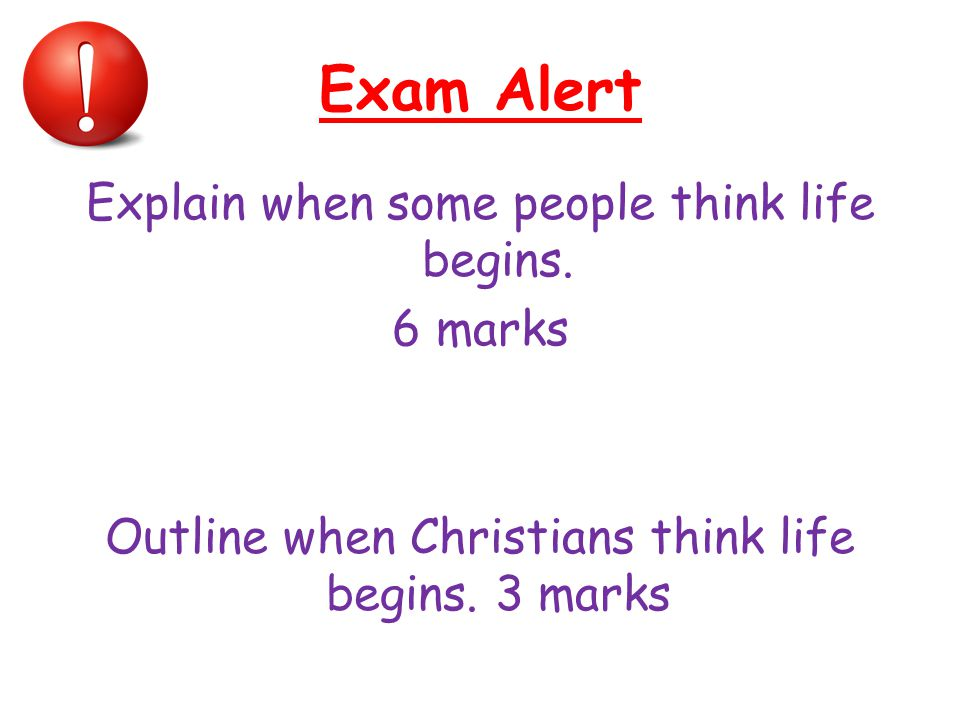 Exam Alert Explain when some people think life begins.