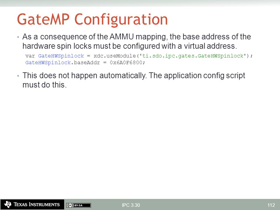 GateMP Configuration As a consequence of the AMMU mapping, the base address of the hardware spin locks must be configured with a virtual address.