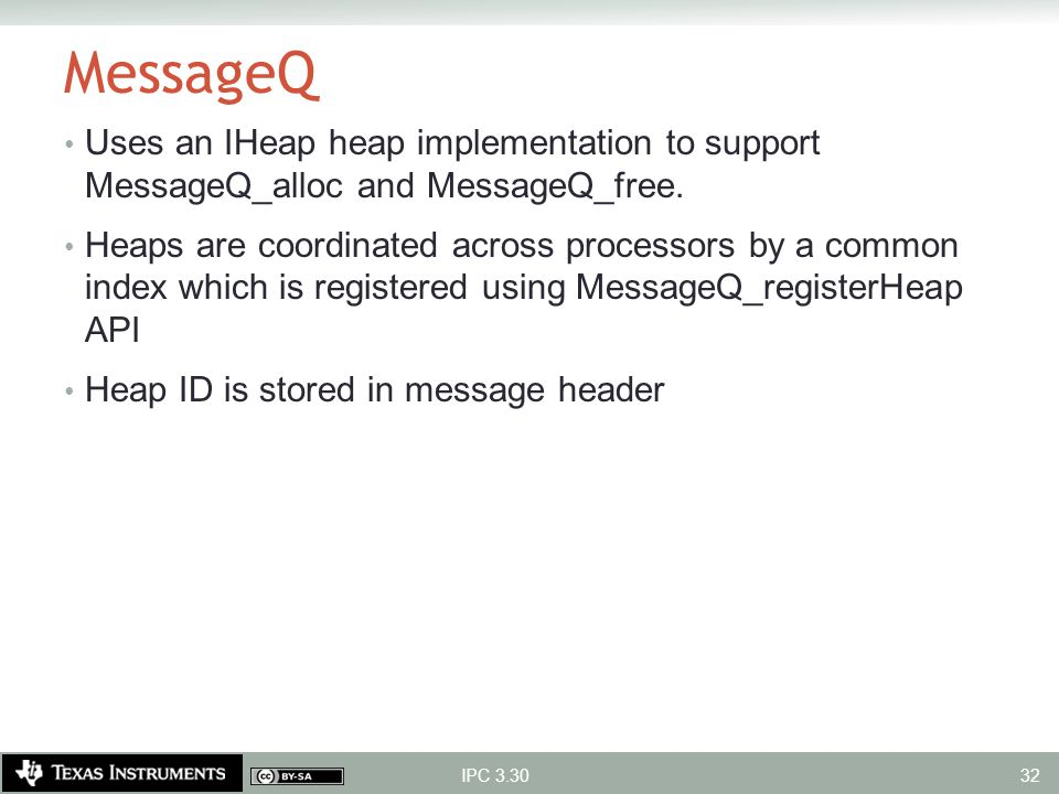 MessageQ Uses an IHeap heap implementation to support MessageQ_alloc and MessageQ_free.