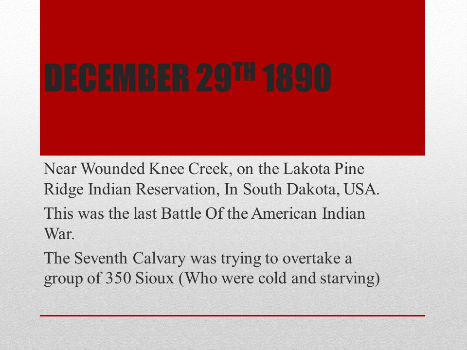 December 29th 1890 Near Wounded Knee Creek, on the Lakota Pine Ridge Indian Reservation, In South Dakota, USA.