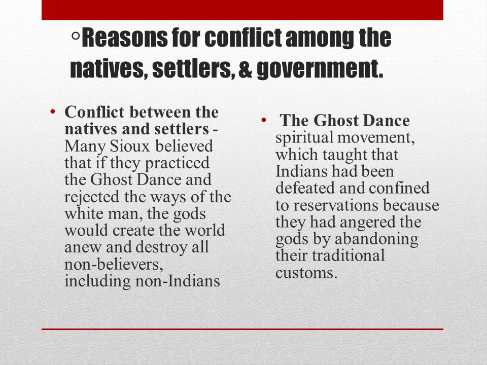 ◦Reasons for conflict among the natives, settlers, & government.