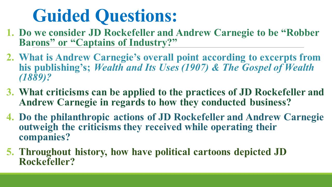 Guided Questions: Do we consider JD Rockefeller and Andrew Carnegie to be Robber Barons or Captains of Industry