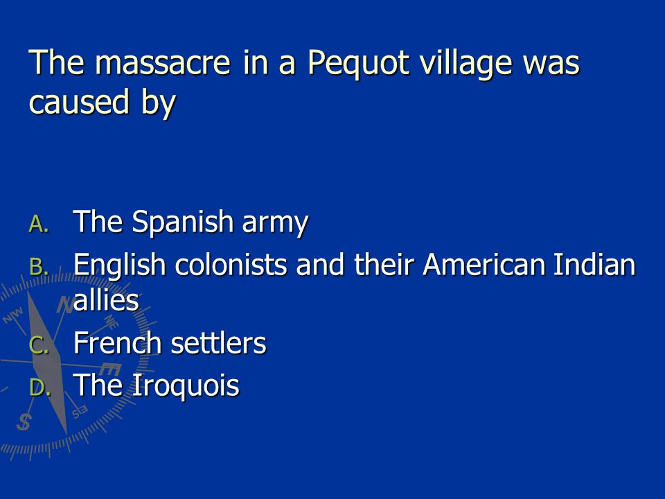 The massacre in a Pequot village was caused by