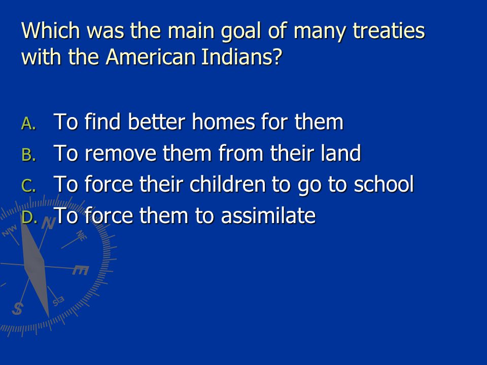 Which was the main goal of many treaties with the American Indians