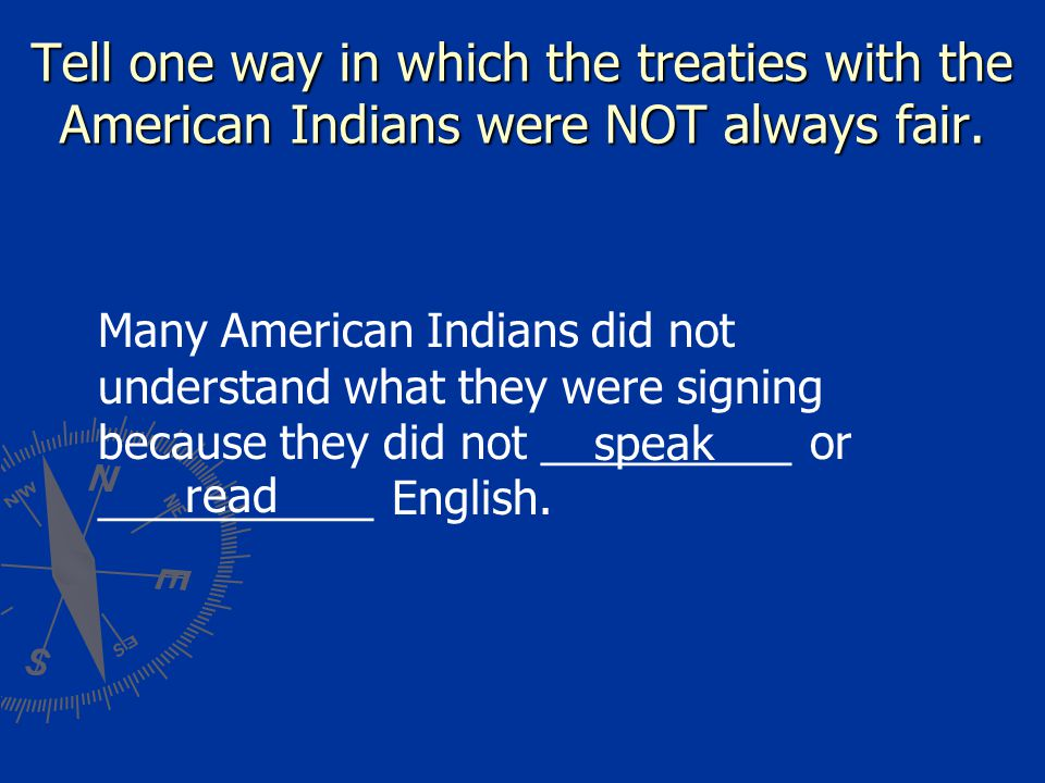 Tell one way in which the treaties with the American Indians were NOT always fair.