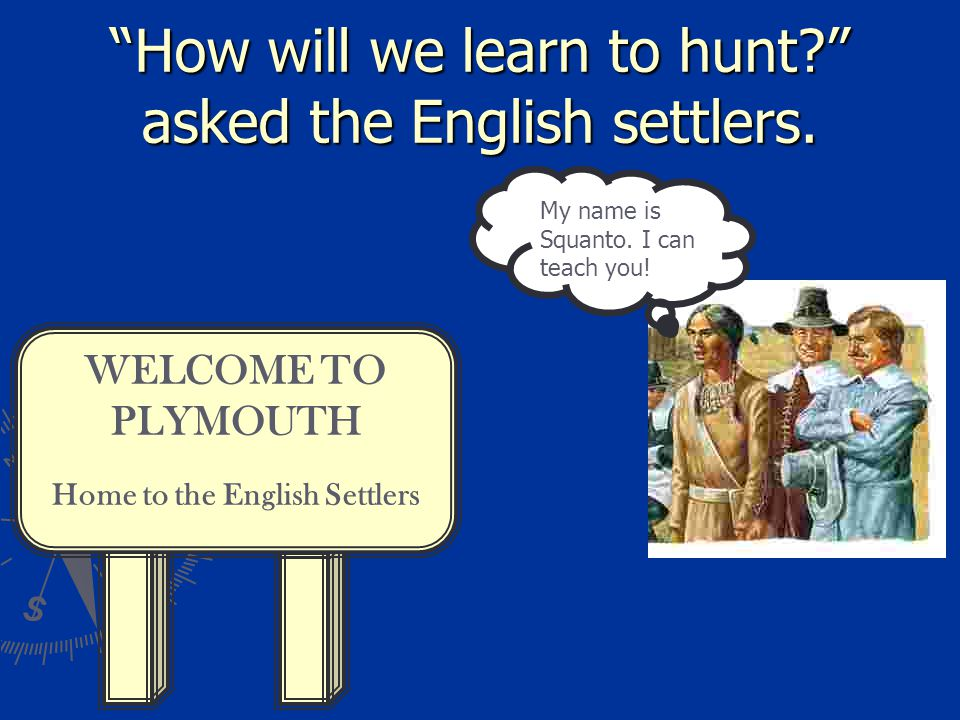 How will we learn to hunt asked the English settlers.