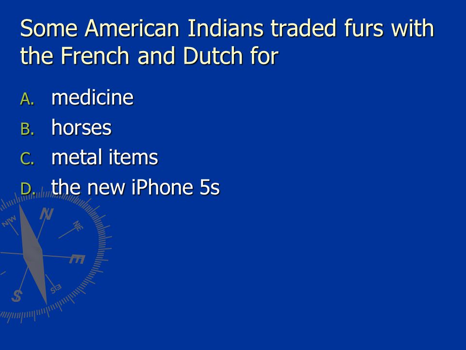 Some American Indians traded furs with the French and Dutch for