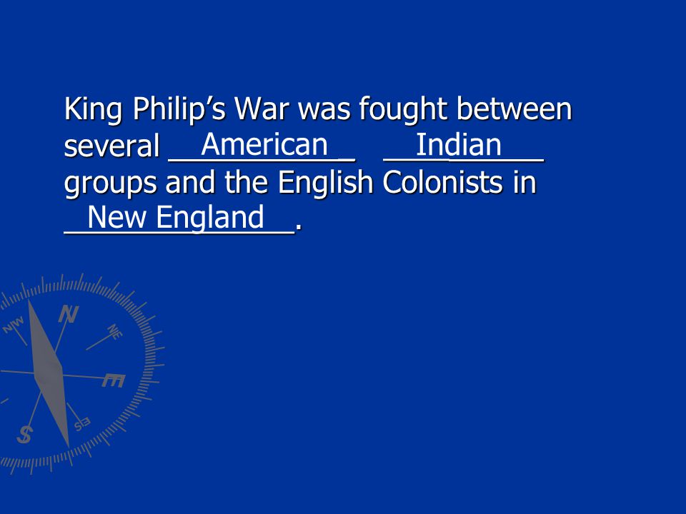King Philip's War was fought between several. _ ____