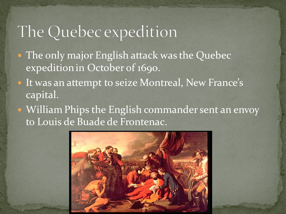 The Quebec expedition The only major English attack was the Quebec expedition in October of 1690.