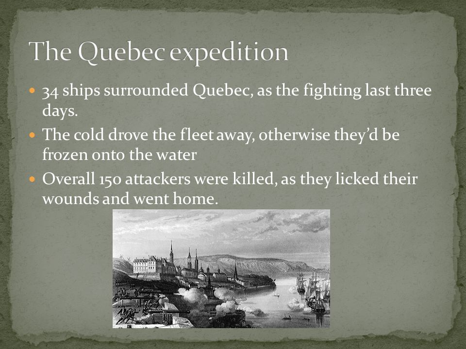 The Quebec expedition 34 ships surrounded Quebec, as the fighting last three days.