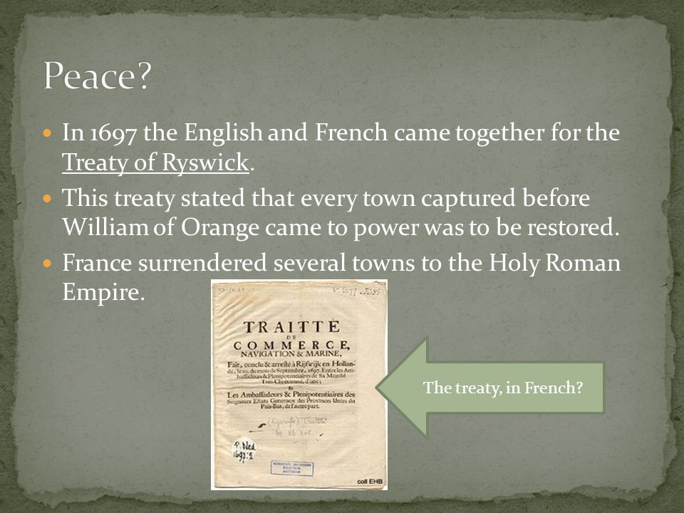 Peace In 1697 the English and French came together for the Treaty of Ryswick.