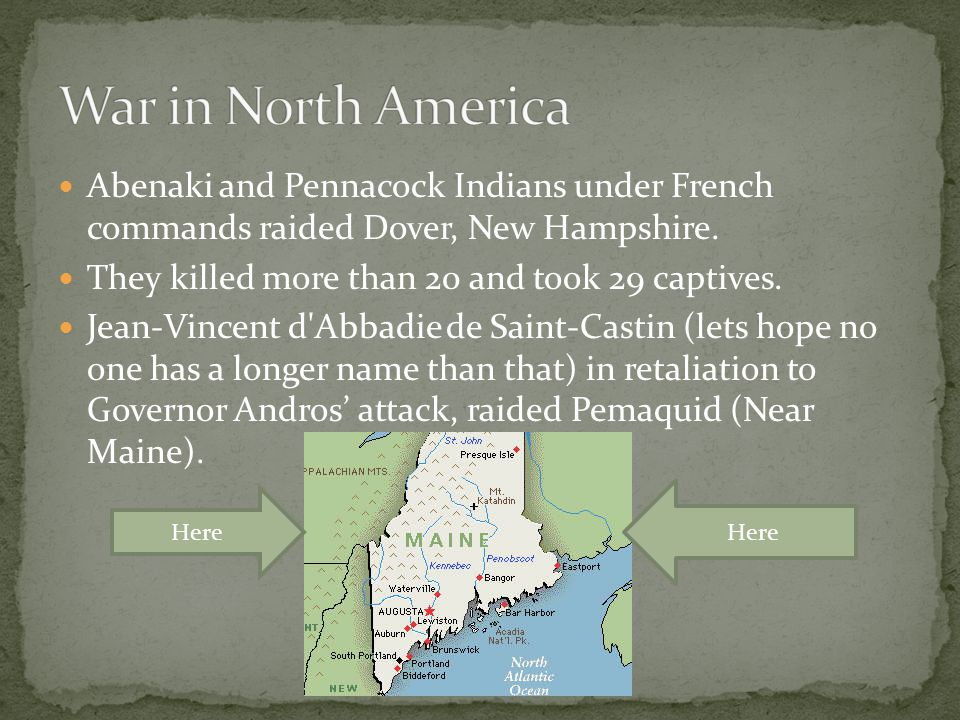 War in North America Abenaki and Pennacock Indians under French commands raided Dover, New Hampshire.